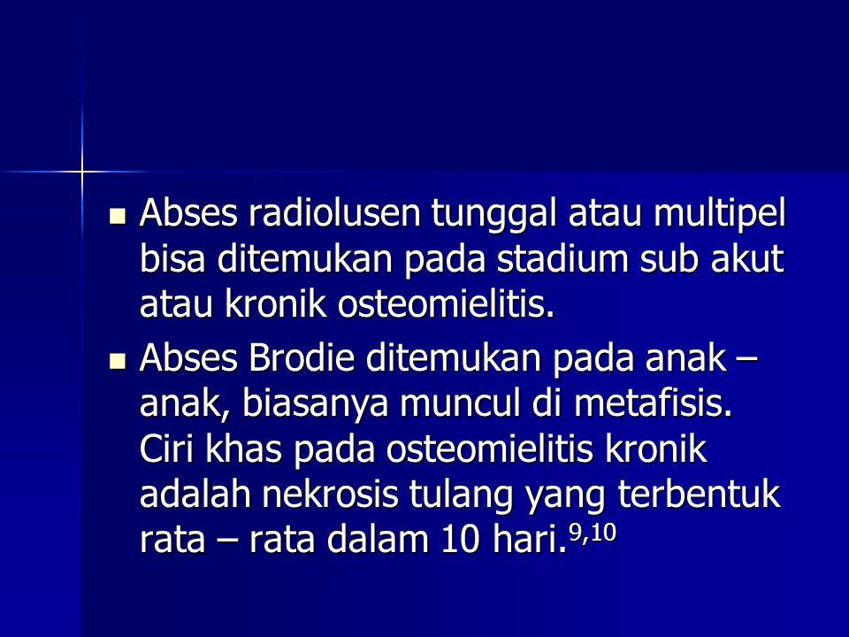 Abses radiolusen tunggal atau multipel bisa ditemukan pada stadium sub akut atau kronik osteomielitis.