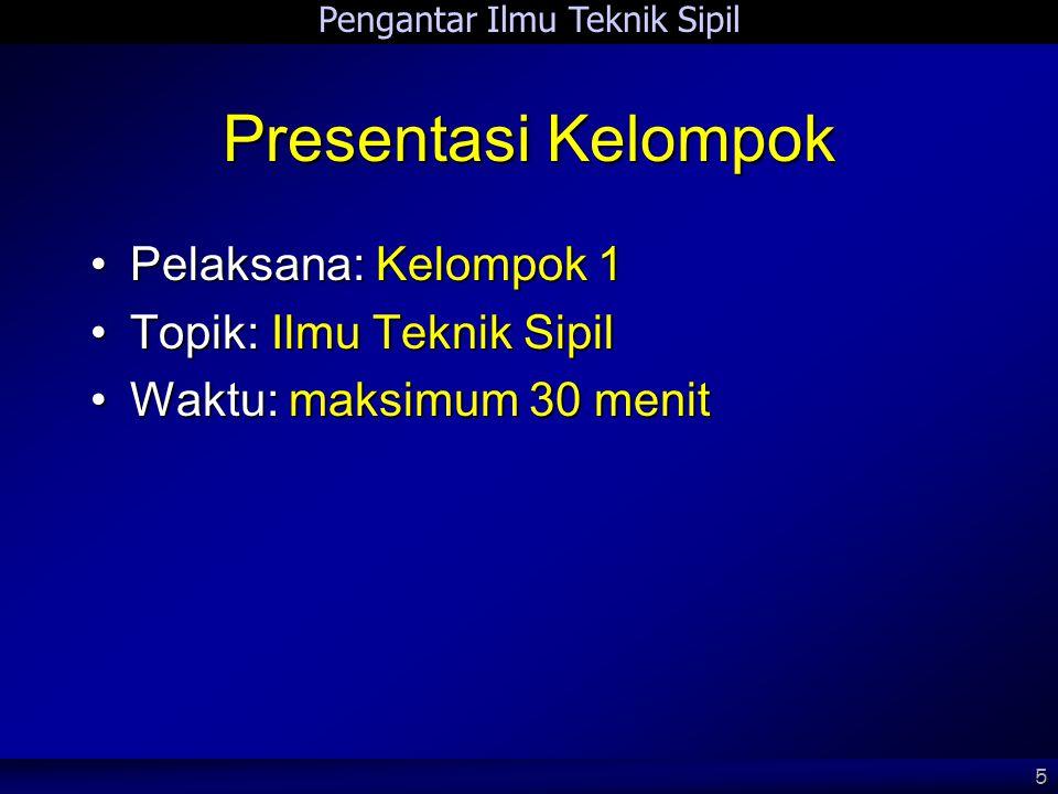 Presentasi Kelompok Pelaksana: Kelompok 1 Topik: Ilmu Teknik Sipil