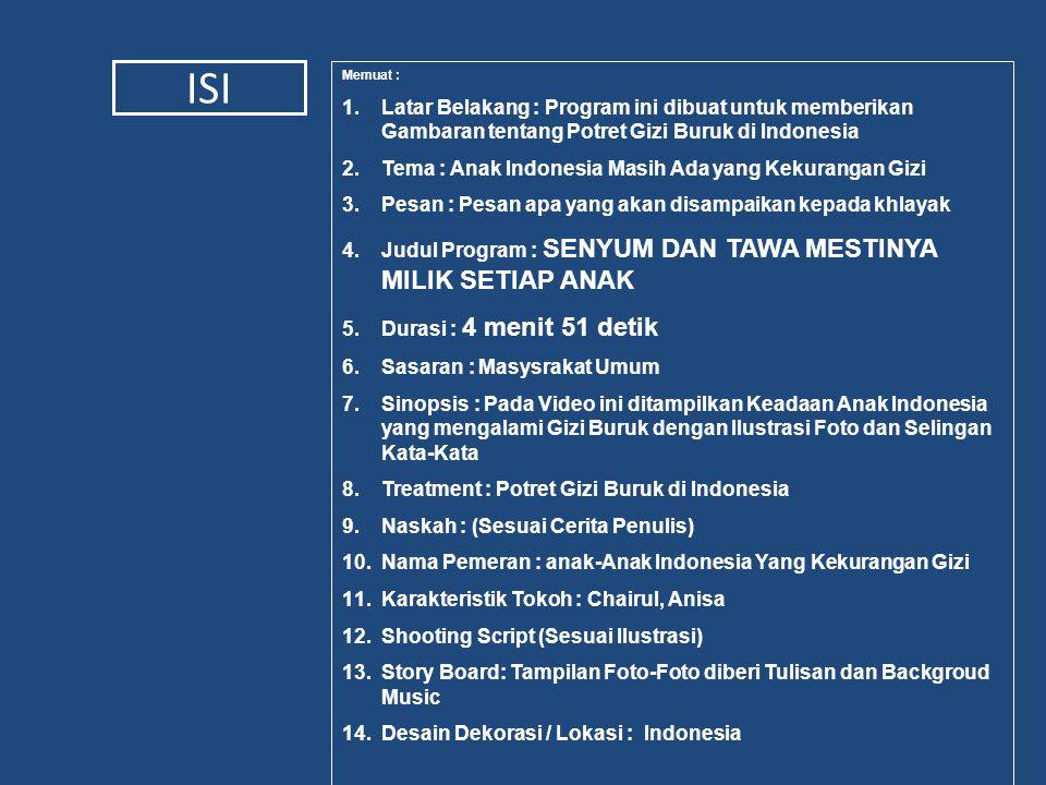 ISI Memuat : Latar Belakang : Program ini dibuat untuk memberikan Gambaran tentang Potret Gizi Buruk di Indonesia.