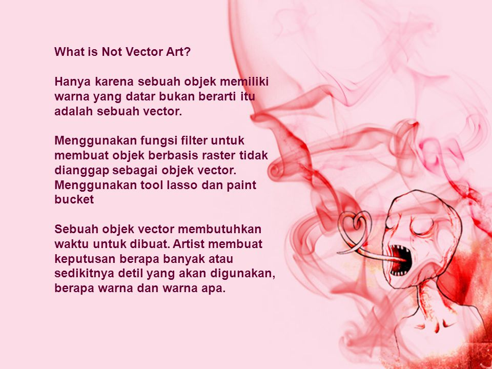 What is Not Vector Art Hanya karena sebuah objek memiliki warna yang datar bukan berarti itu adalah sebuah vector.