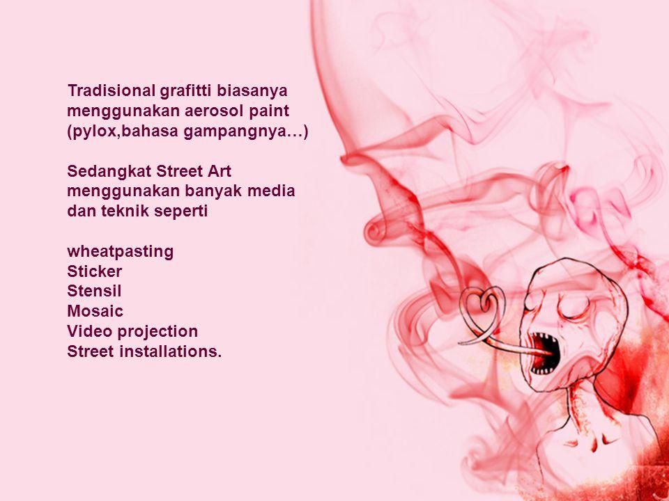 Tradisional grafitti biasanya menggunakan aerosol paint (pylox,bahasa gampangnya…)