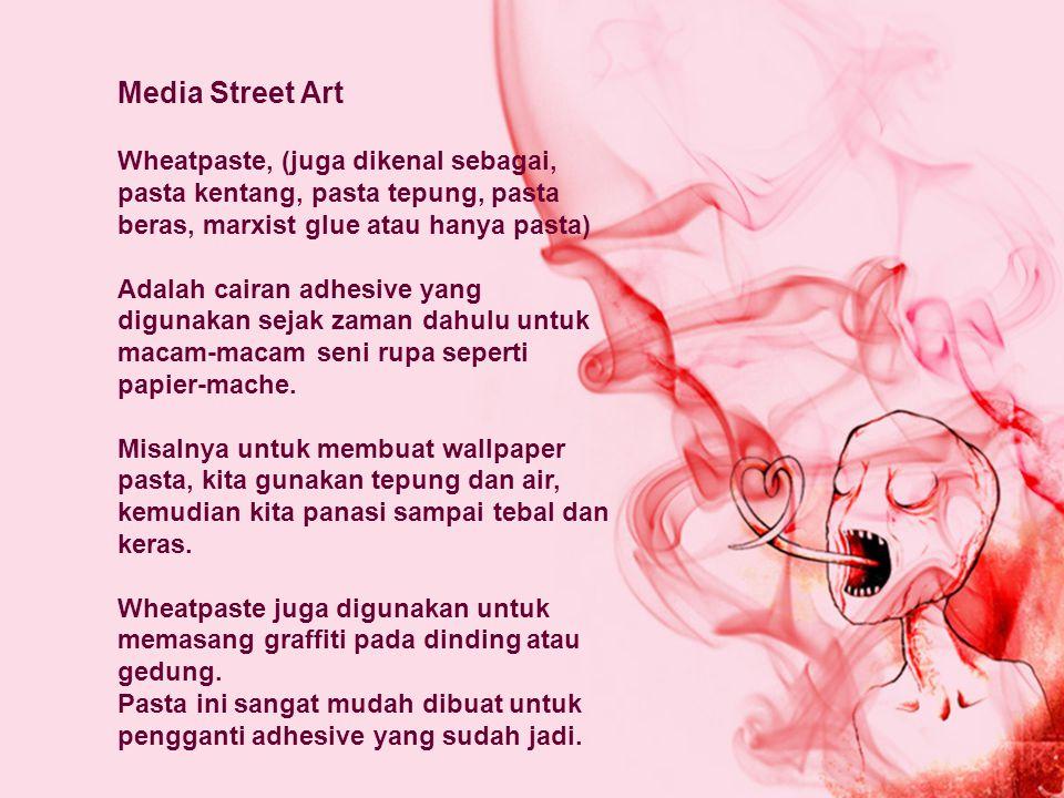 Media Street Art Wheatpaste, (juga dikenal sebagai, pasta kentang, pasta tepung, pasta beras, marxist glue atau hanya pasta)