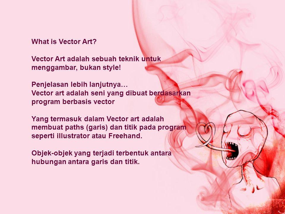 What is Vector Art Vector Art adalah sebuah teknik untuk menggambar, bukan style!
