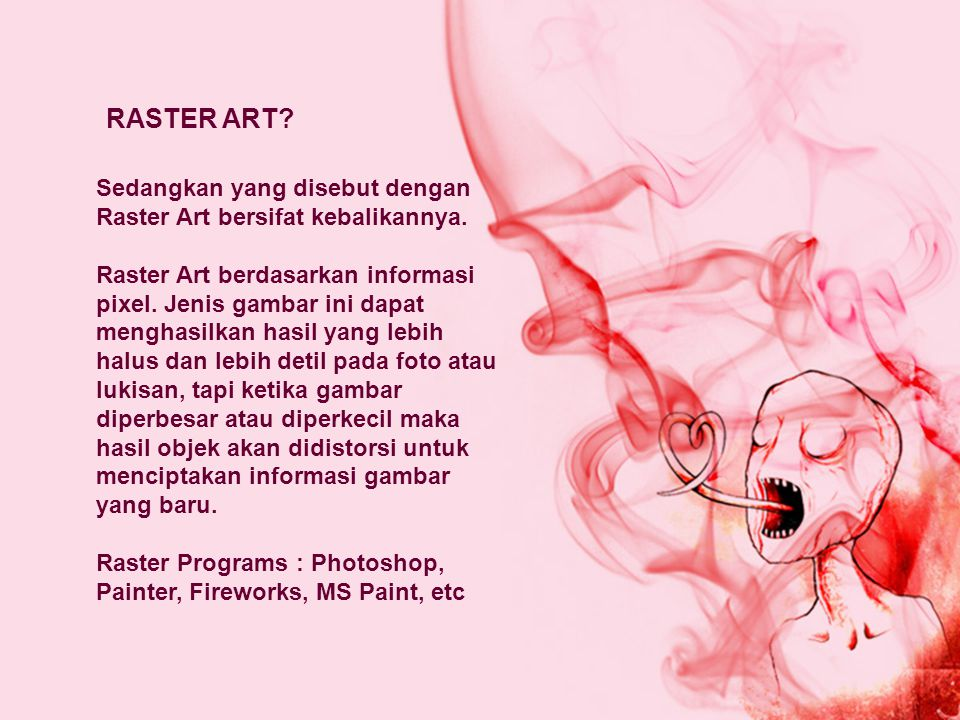 RASTER ART Sedangkan yang disebut dengan Raster Art bersifat kebalikannya.