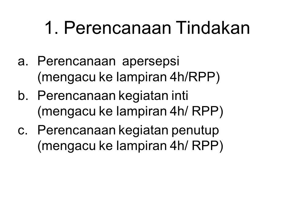 1. Perencanaan Tindakan Perencanaan apersepsi (mengacu ke lampiran 4h/RPP)