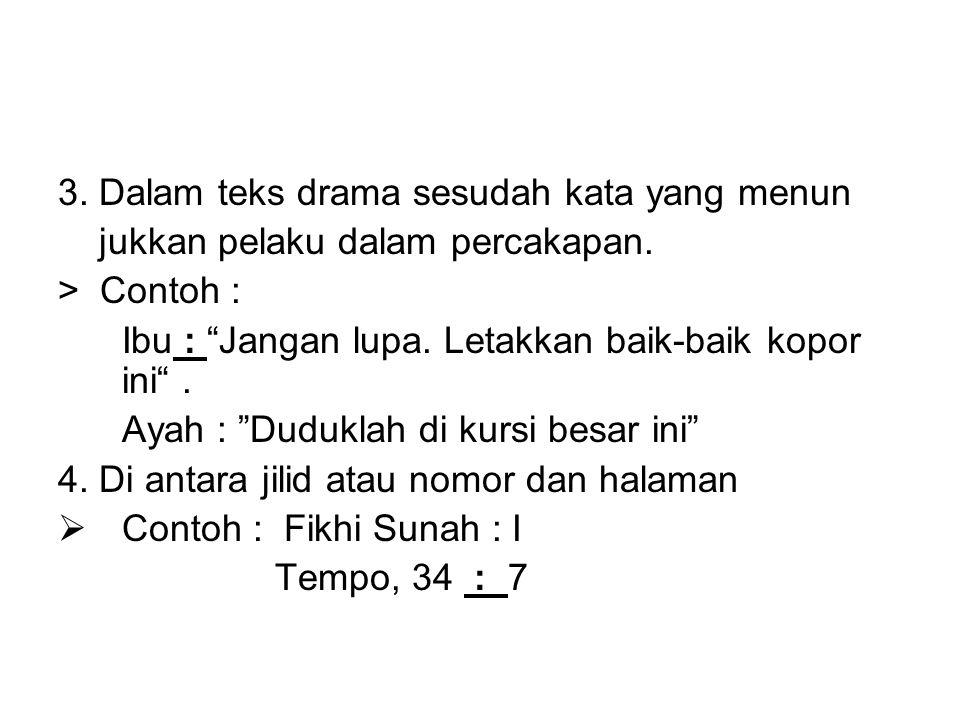 3. Dalam teks drama sesudah kata yang menun