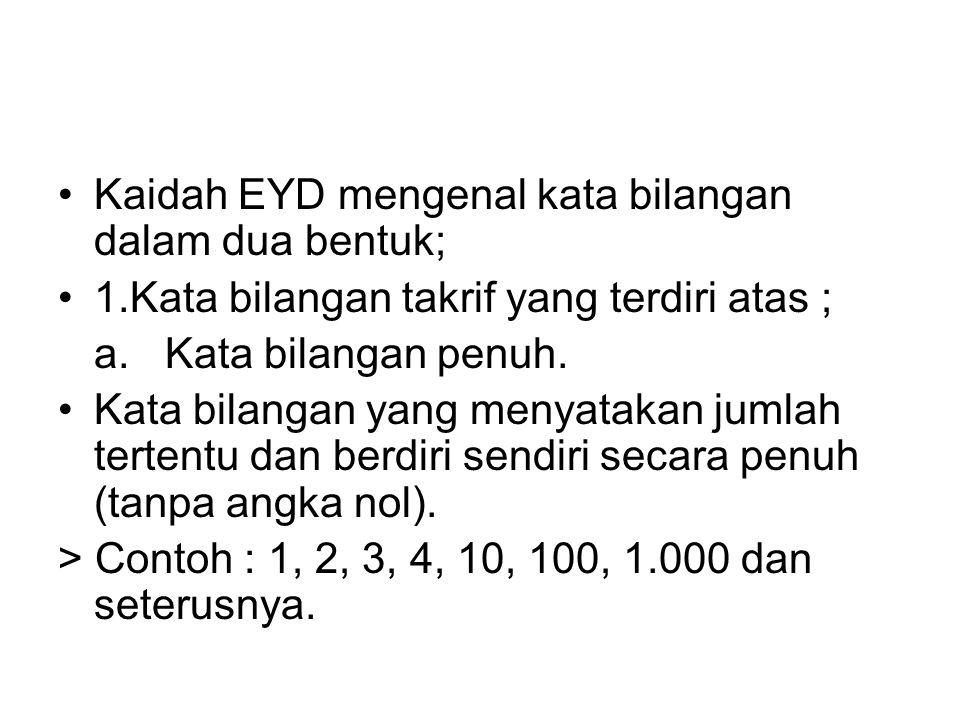 Kaidah EYD mengenal kata bilangan dalam dua bentuk;