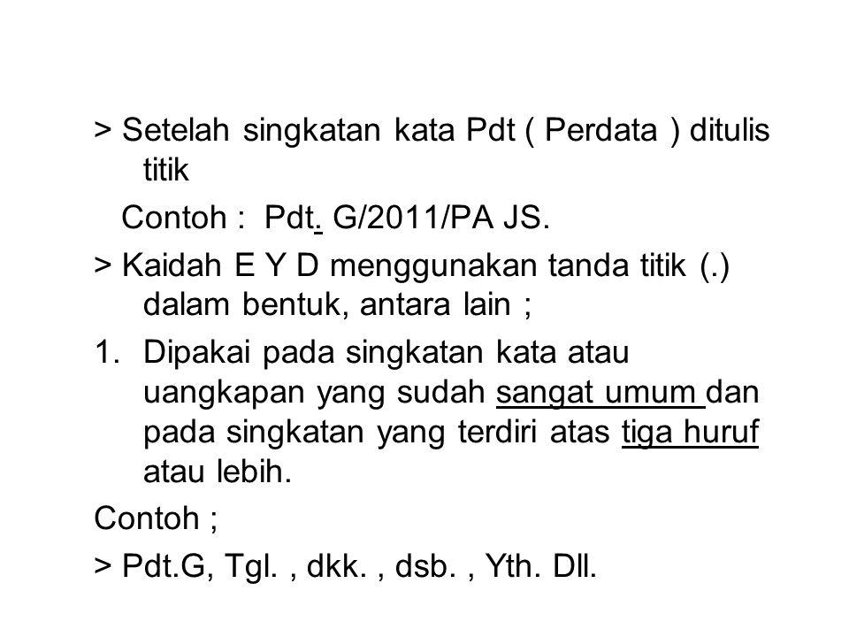 > Setelah singkatan kata Pdt ( Perdata ) ditulis titik