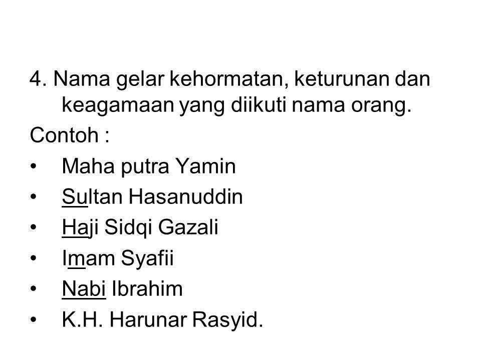 4. Nama gelar kehormatan, keturunan dan keagamaan yang diikuti nama orang.