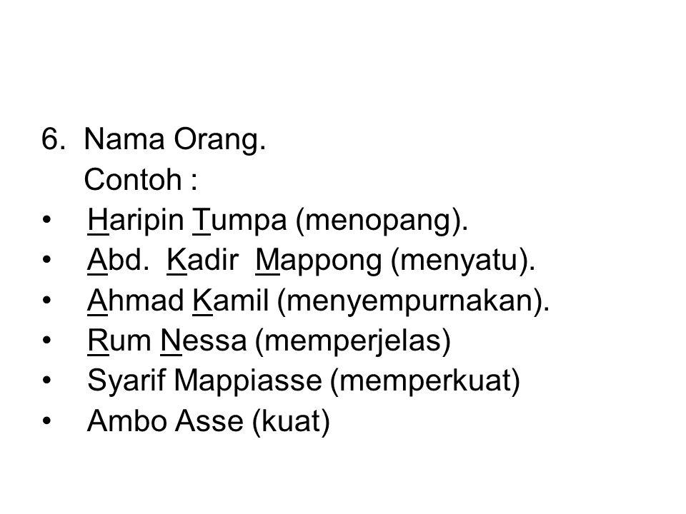 6. Nama Orang. Contoh : Haripin Tumpa (menopang). Abd. Kadir Mappong (menyatu). Ahmad Kamil (menyempurnakan).