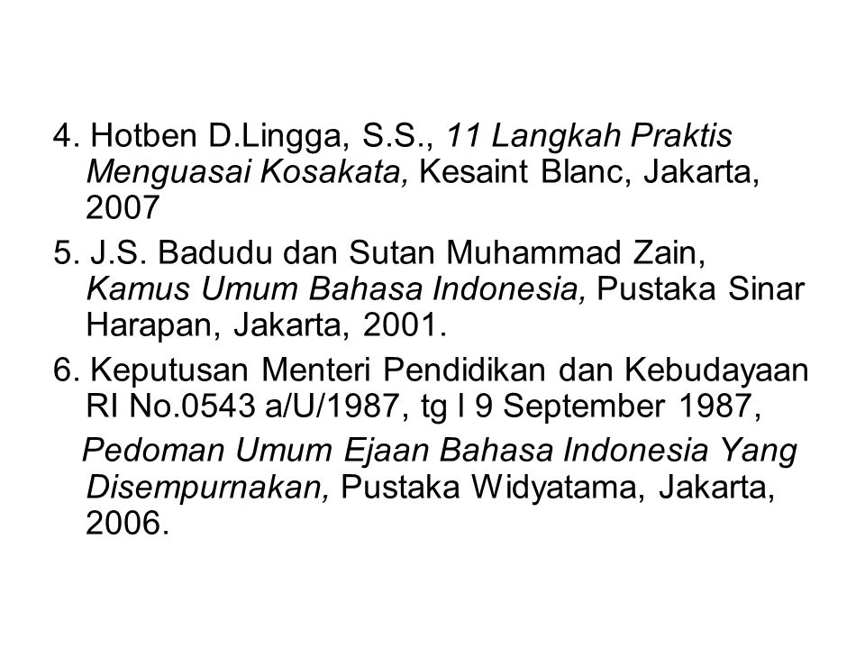 4. Hotben D.Lingga, S.S., 11 Langkah Praktis Menguasai Kosakata, Kesaint Blanc, Jakarta, 2007
