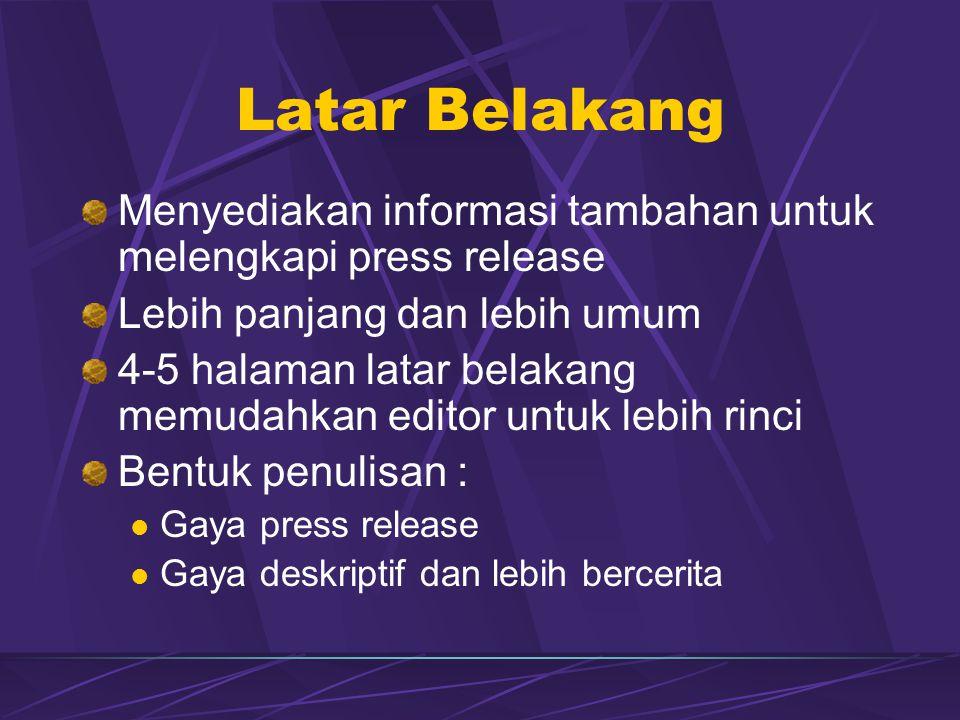 Latar Belakang Menyediakan informasi tambahan untuk melengkapi press release. Lebih panjang dan lebih umum.