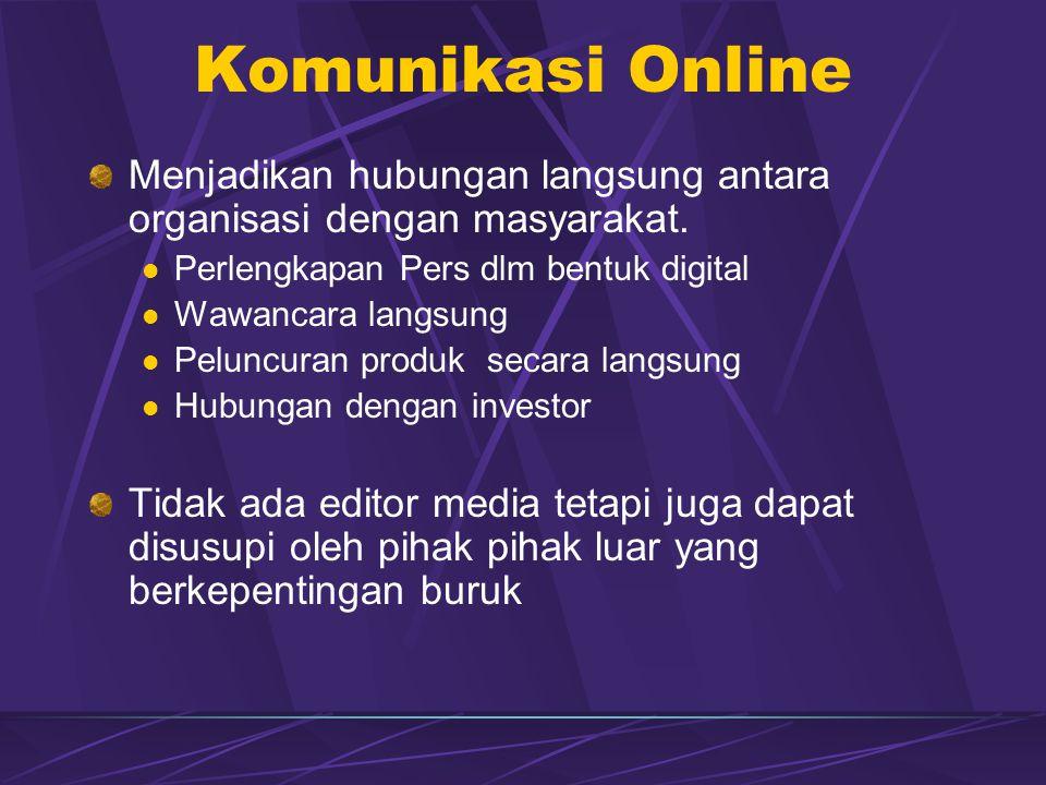 Komunikasi Online Menjadikan hubungan langsung antara organisasi dengan masyarakat. Perlengkapan Pers dlm bentuk digital.