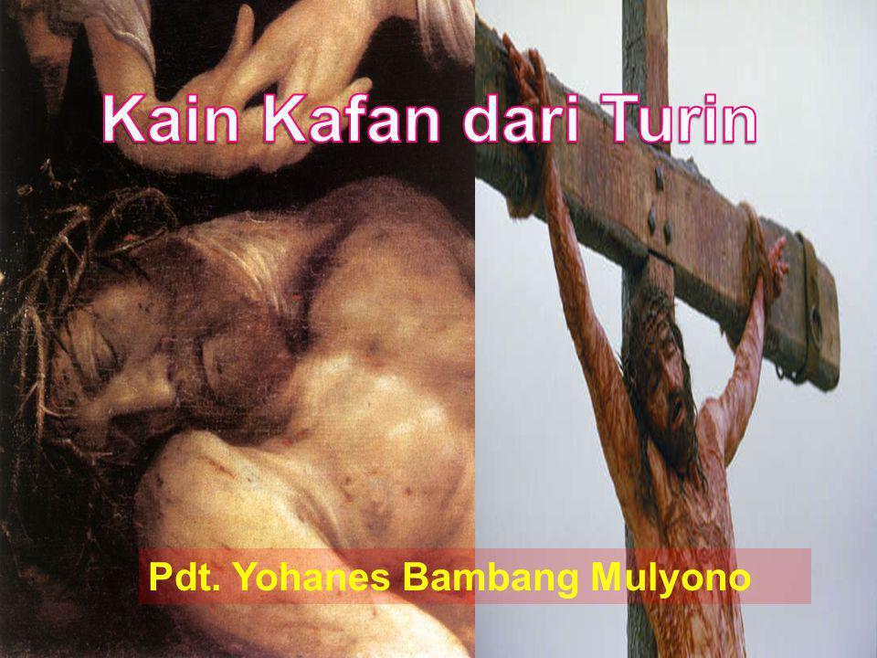 Kain Kafan dari Turin Pdt. Yohanes Bambang Mulyono