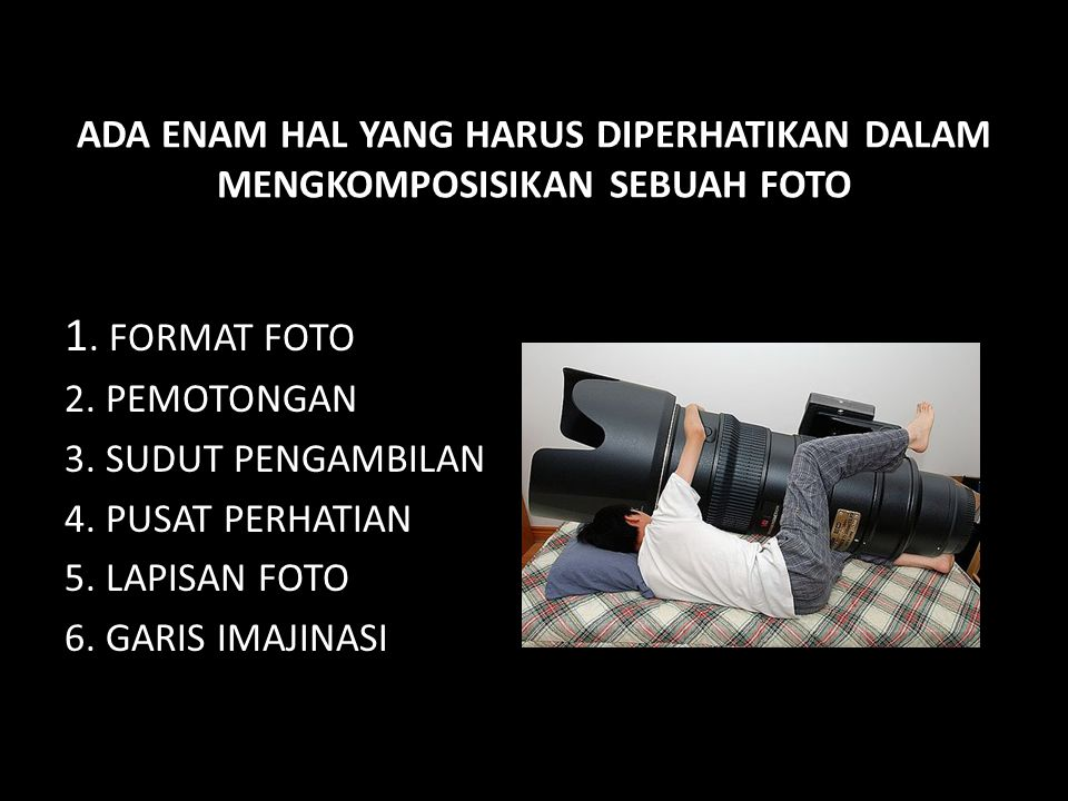 ADA ENAM HAL YANG HARUS DIPERHATIKAN DALAM MENGKOMPOSISIKAN SEBUAH FOTO