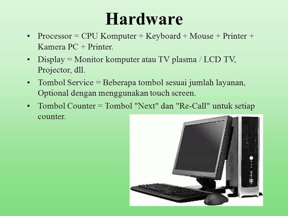 Hardware Processor = CPU Komputer + Keyboard + Mouse + Printer + Kamera PC + Printer.