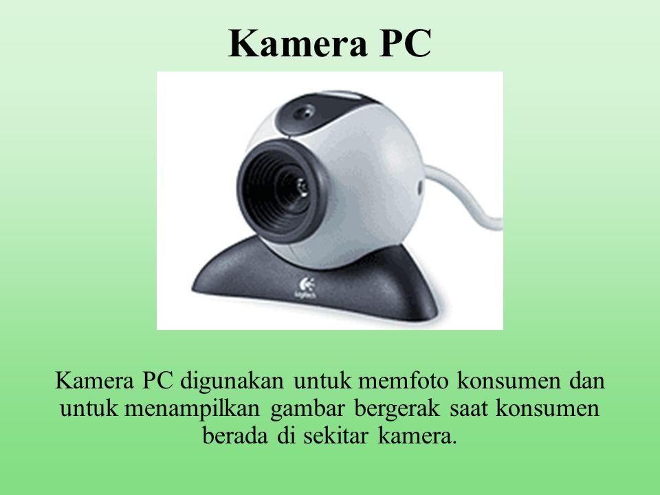 Kamera PC Kamera PC digunakan untuk memfoto konsumen dan untuk menampilkan gambar bergerak saat konsumen berada di sekitar kamera.