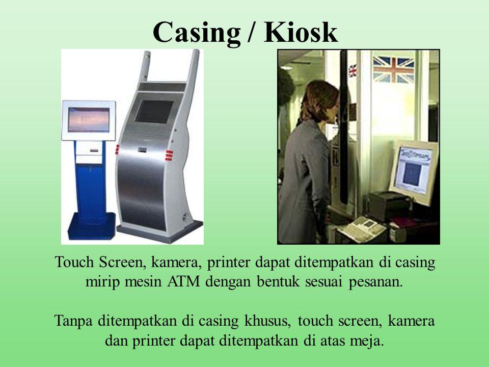 Casing / Kiosk Touch Screen, kamera, printer dapat ditempatkan di casing mirip mesin ATM dengan bentuk sesuai pesanan.