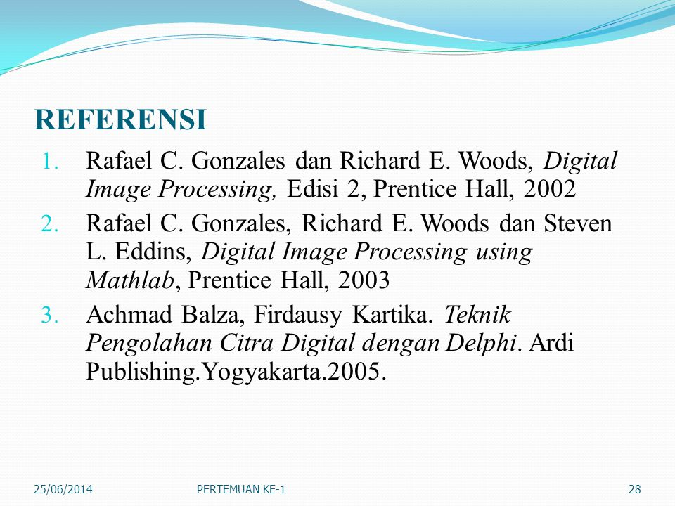 REFERENSI Rafael C. Gonzales dan Richard E. Woods, Digital Image Processing, Edisi 2, Prentice Hall, 2002.