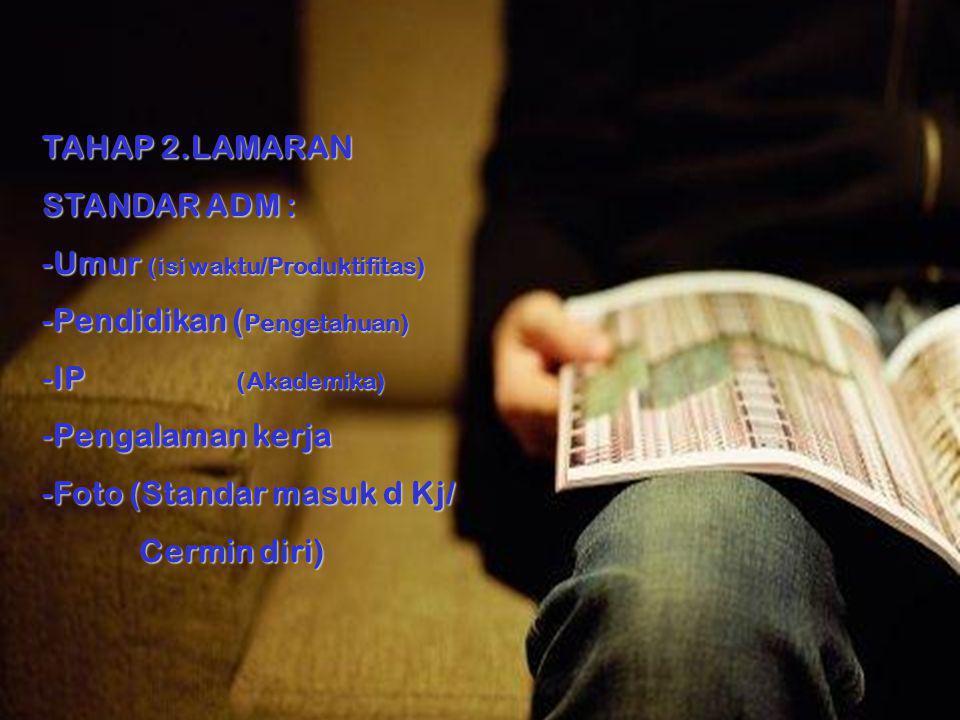 TAHAP 2.LAMARAN STANDAR ADM : Umur (isi waktu/Produktifitas) Pendidikan (Pengetahuan) IP (Akademika)