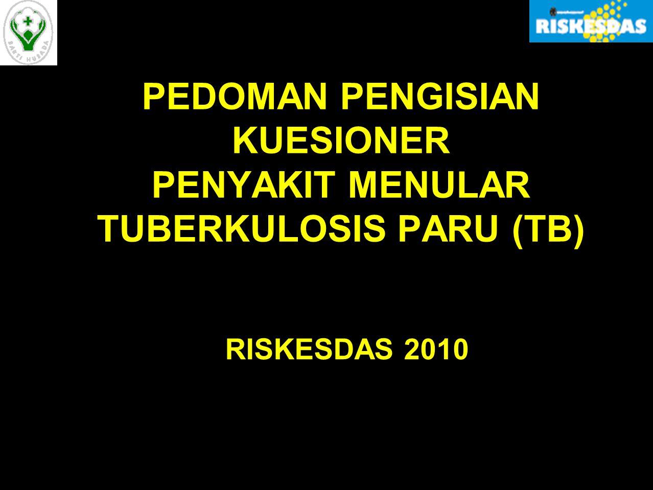 PEDOMAN PENGISIAN KUESIONER PENYAKIT MENULAR TUBERKULOSIS PARU (TB)