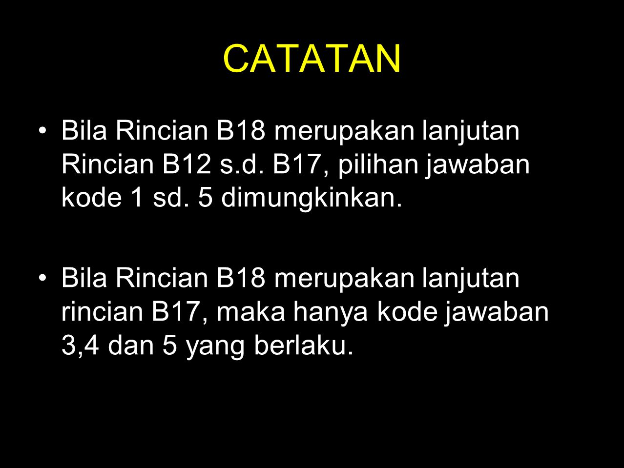 CATATAN Bila Rincian B18 merupakan lanjutan Rincian B12 s.d. B17, pilihan jawaban kode 1 sd. 5 dimungkinkan.