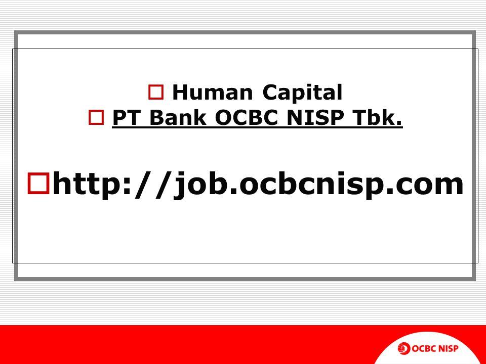 Human Capital PT Bank OCBC NISP Tbk. http://job.ocbcnisp.com