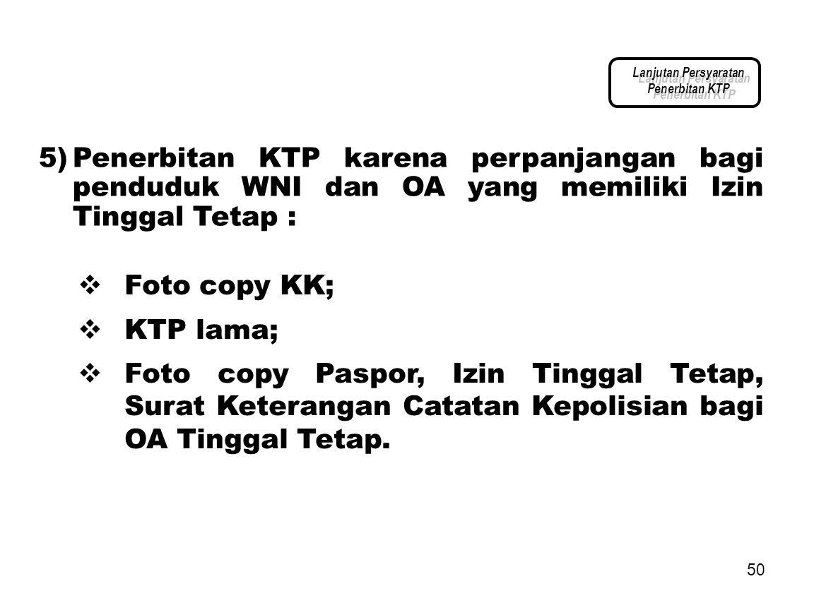 Lanjutan Persyaratan Penerbitan KTP. 5) Penerbitan KTP karena perpanjangan bagi penduduk WNI dan OA yang memiliki Izin Tinggal Tetap :