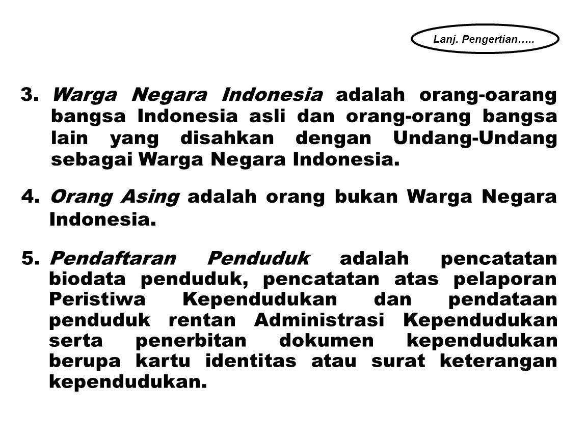 4. Orang Asing adalah orang bukan Warga Negara Indonesia.