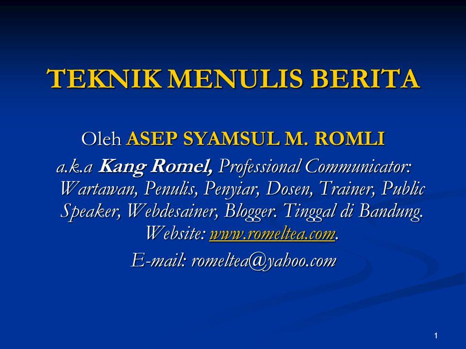 TEKNIK MENULIS BERITA Oleh ASEP SYAMSUL M. ROMLI