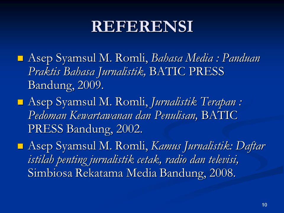 REFERENSI Asep Syamsul M. Romli, Bahasa Media : Panduan Praktis Bahasa Jurnalistik, BATIC PRESS Bandung, 2009.