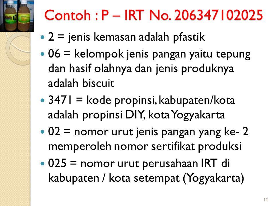 Contoh : P – IRT No. 206347102025 2 = jenis kemasan adalah pfastik