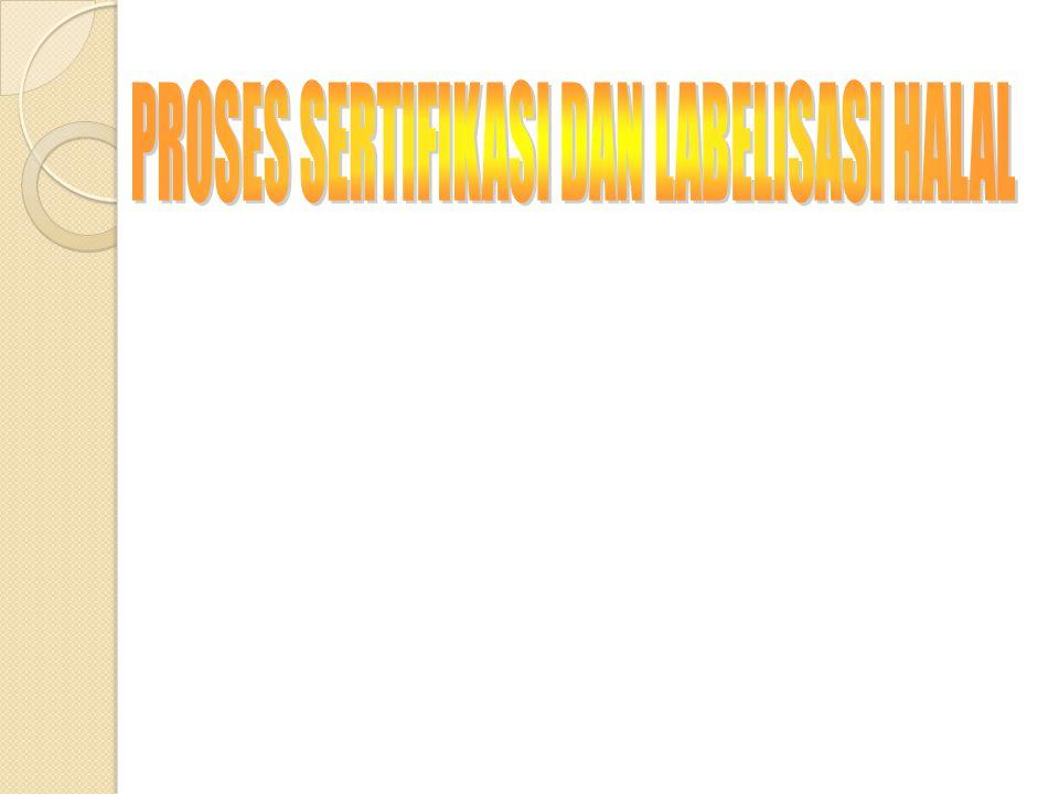 PROSES SERTIFIKASI DAN LABELISASI HALAL