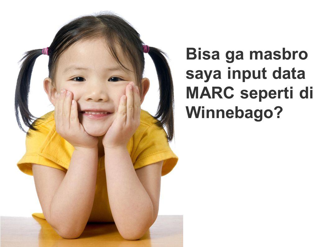 Bisa ga masbro saya input data MARC seperti di Winnebago