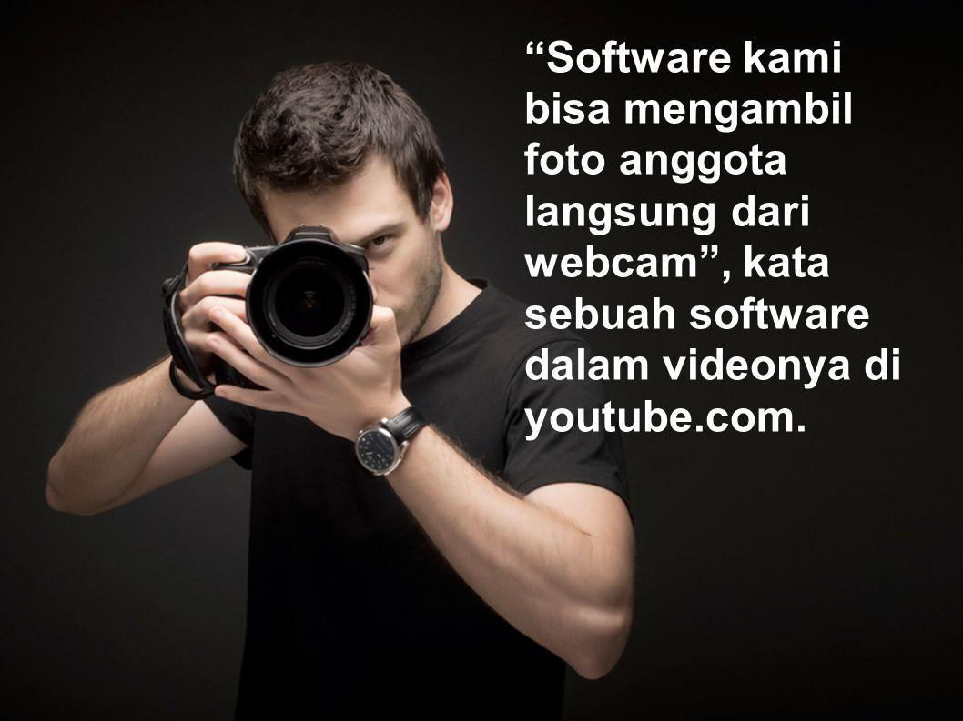 Software kami bisa mengambil foto anggota langsung dari webcam , kata sebuah software dalam videonya di youtube.com.