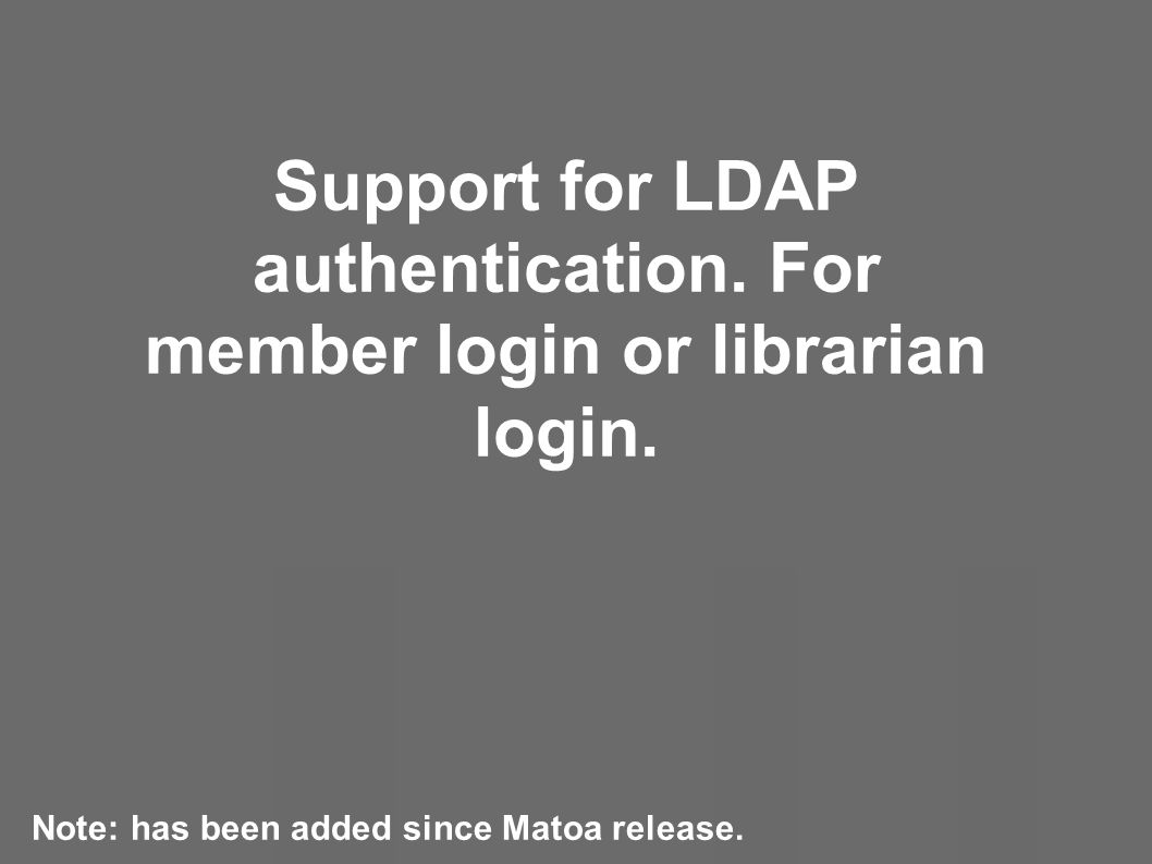 Support for LDAP authentication. For member login or librarian login.