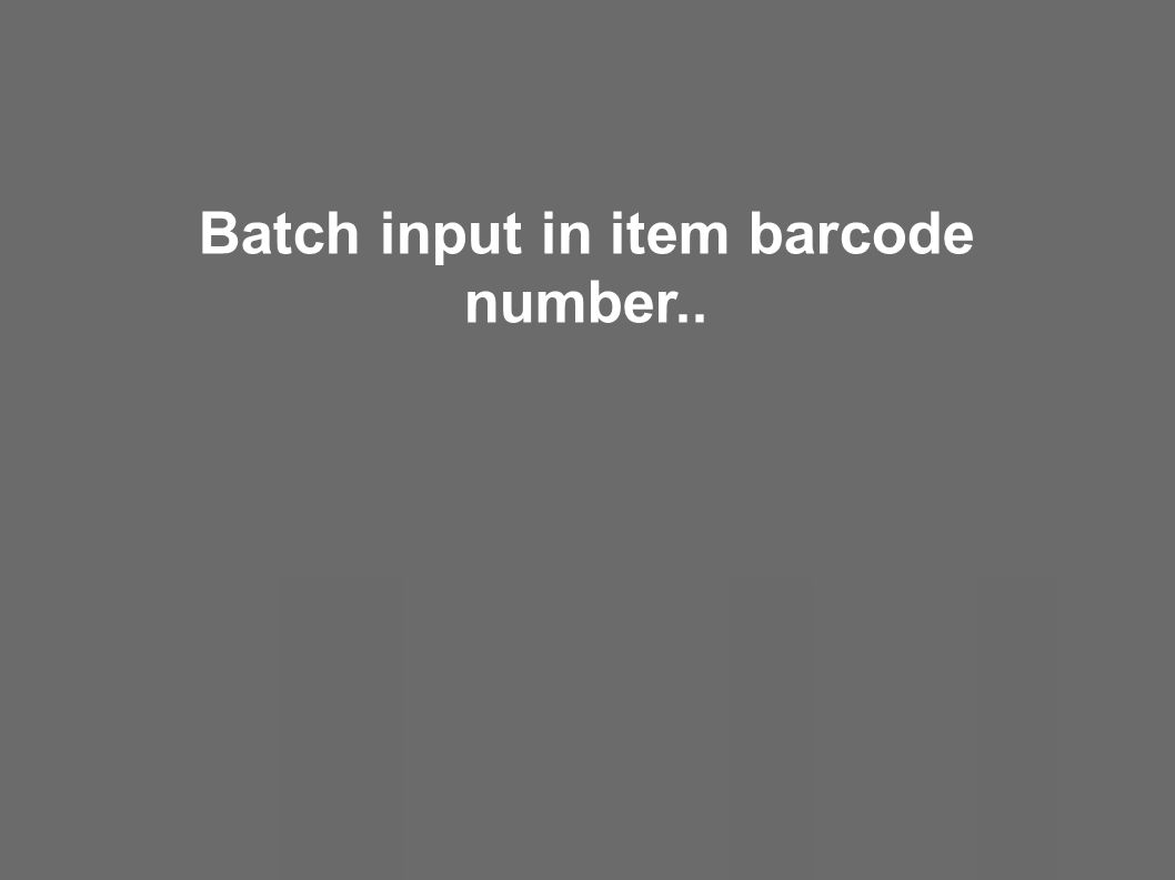 Batch input in item barcode number..