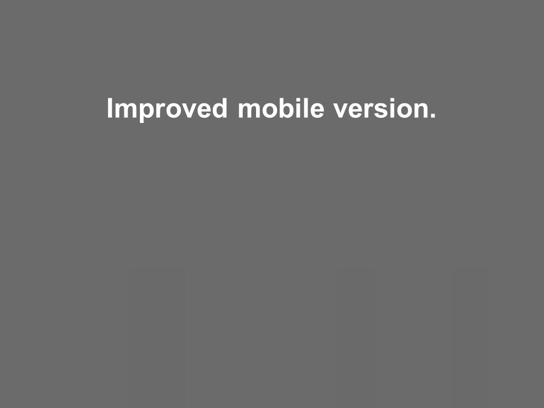 Improved mobile version.