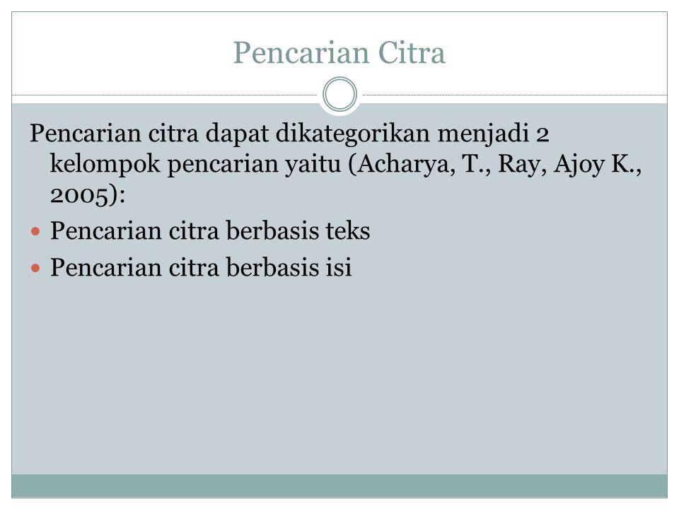 Pencarian Citra Pencarian citra dapat dikategorikan menjadi 2 kelompok pencarian yaitu (Acharya, T., Ray, Ajoy K., 2005):