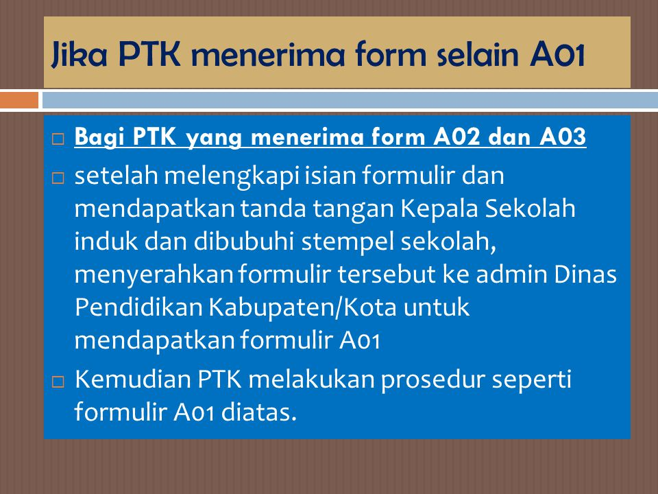 Jika PTK menerima form selain A01
