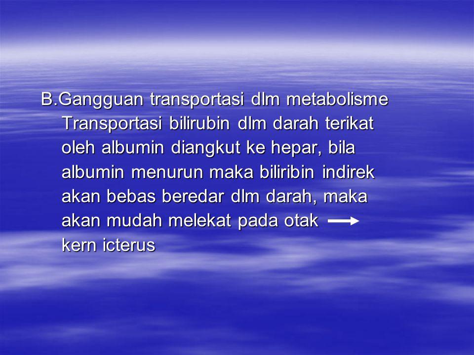 B.Gangguan transportasi dlm metabolisme