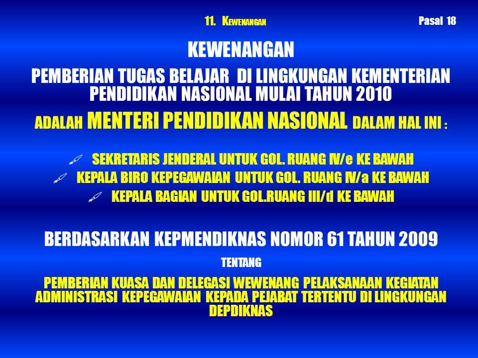 11. KEWENANGAN Pasal 18. KEWENANGAN. PEMBERIAN TUGAS BELAJAR DI LINGKUNGAN KEMENTERIAN PENDIDIKAN NASIONAL MULAI TAHUN 2010.
