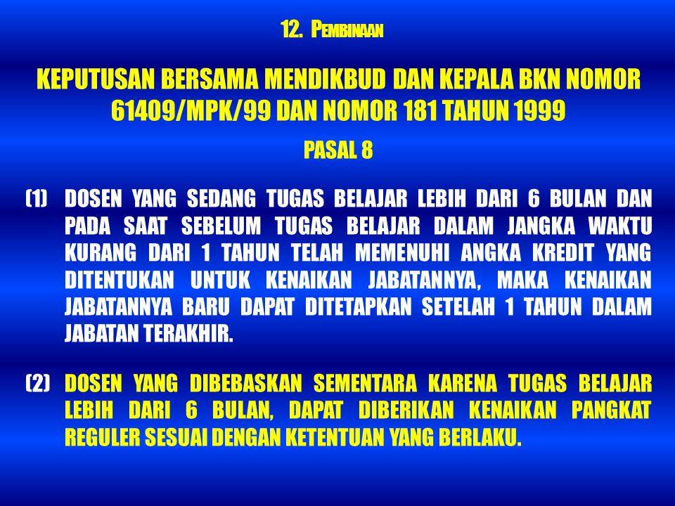 12. PEMBINAAN KEPUTUSAN BERSAMA MENDIKBUD DAN KEPALA BKN NOMOR 61409/MPK/99 DAN NOMOR 181 TAHUN 1999.