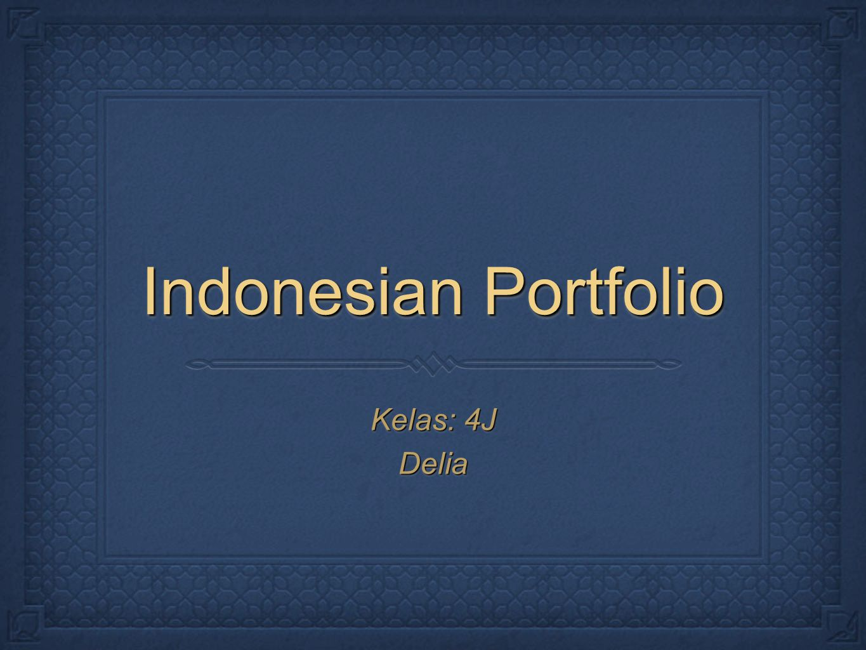 Indonesian Portfolio Kelas: 4J Delia
