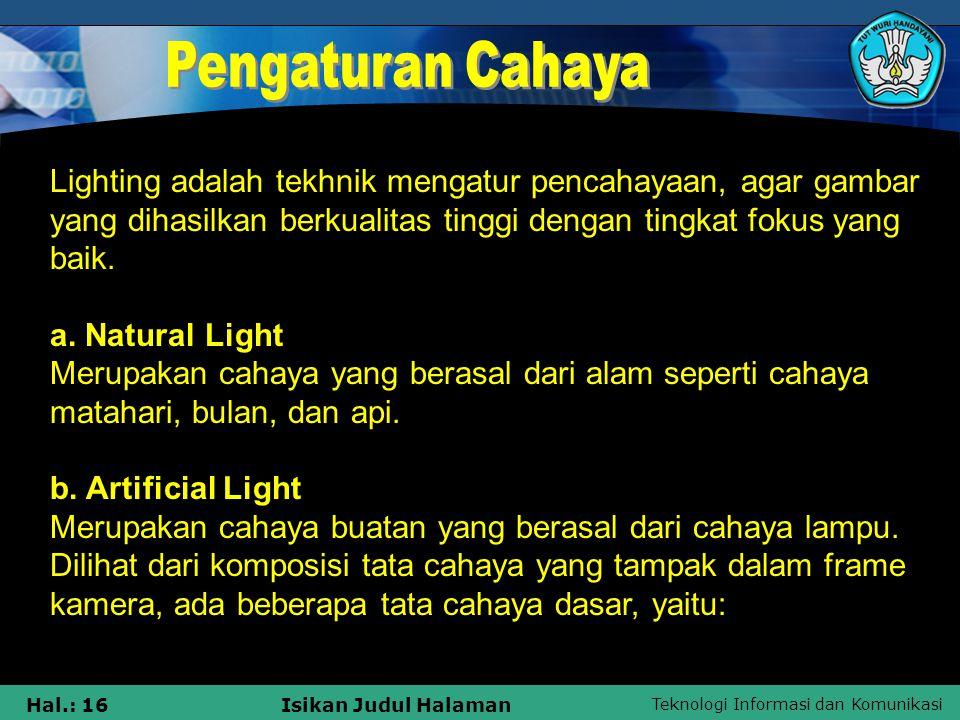 Pengaturan Cahaya Lighting adalah tekhnik mengatur pencahayaan, agar gambar yang dihasilkan berkualitas tinggi dengan tingkat fokus yang baik.