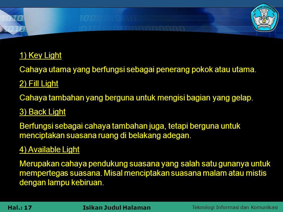 1) Key Light Cahaya utama yang berfungsi sebagai penerang pokok atau utama. 2) Fill Light.