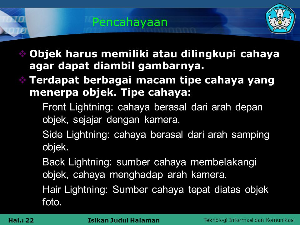 Pencahayaan Objek harus memiliki atau dilingkupi cahaya agar dapat diambil gambarnya.