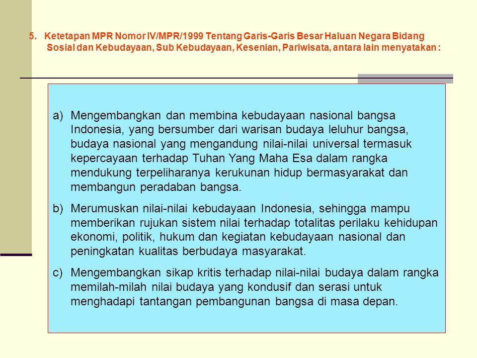 5. Ketetapan MPR Nomor IV/MPR/1999 Tentang Garis-Garis Besar Haluan Negara Bidang Sosial dan Kebudayaan, Sub Kebudayaan, Kesenian, Pariwisata, antara lain menyatakan :