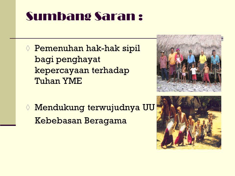 Sumbang Saran : Pemenuhan hak-hak sipil bagi penghayat kepercayaan terhadap Tuhan YME. Mendukung terwujudnya UU.