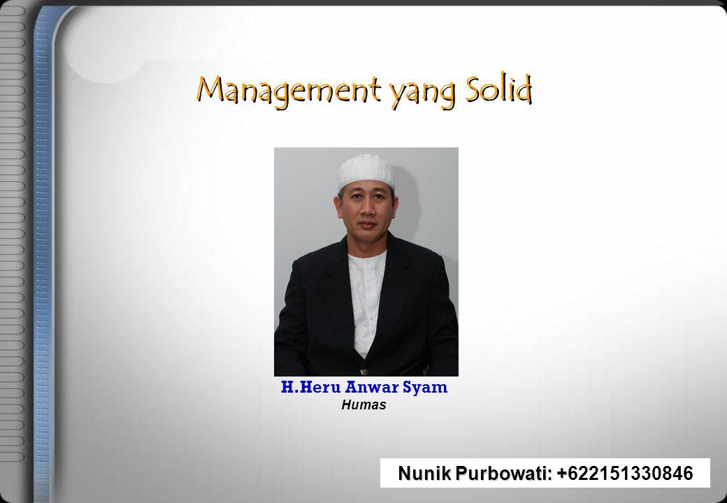 Management yang Solid Nunik Purbowati: +622151330846 H.Heru Anwar Syam